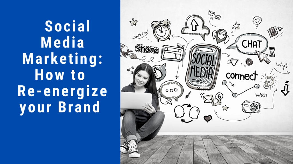 Social Media Marketing: How to Re-energize your Brand